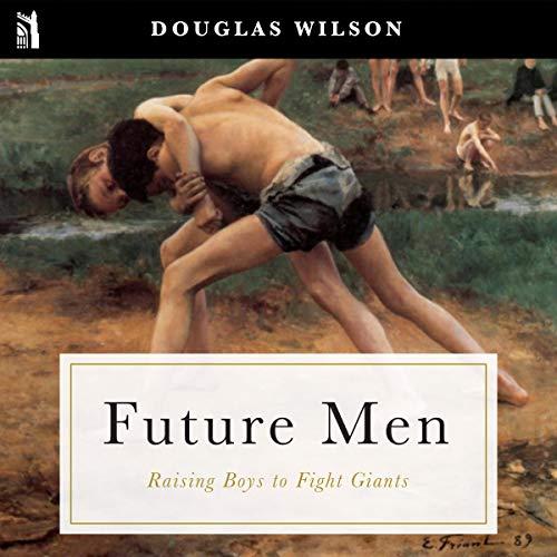 Future Men Audiobook By Douglas Wilson cover art