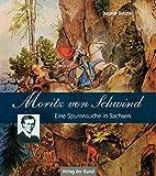 Moritz von Schwind: Eine Spurensuche in Sachsen