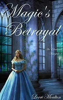 Magic's Betrayal Book 1 (An Elemental Fairytale) by [Lorri Moulton]