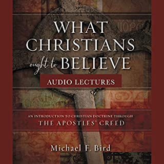 What Christians Ought to Believe: Audio Lectures audiobook cover art