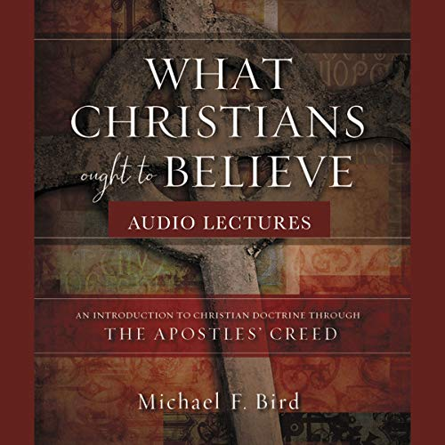 What Christians Ought to Believe: Audio Lectures cover art