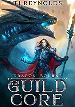The Guild Core 1: Dragon Bourne (A Dungeon Adventure) by [TJ Reynolds]