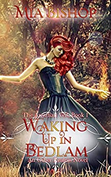 Waking Up In Bedlam: An Other Realms Novel (The Arcadian Veil Book 1) by [Mia Bishop]