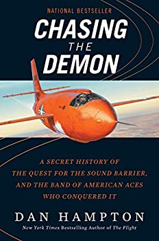 Chasing the Demon  A Secret History of the Quest for the Sound Barrier and the Band of American Aces Who Conquered It