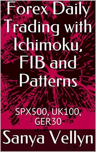 Forex Daily Trading with Ichimoku, FIB and Patterns: SPX500, UK100, GER30 (English Edition)