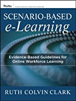 Scenario-based e-Learning: Evidence-Based Guidelines for Online Workforce Learning (Pfeiffer Essential Resources for Training and HR Professiona)