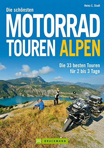 Motorradtouren Alpen: Die 33 besten Touren für 2-3 Tage: Perfekt für den Kurzurlaub oder Wochenendtouren mit dem Motorrad. Alpenpässe in Deutschland, Österreich und der Schweiz