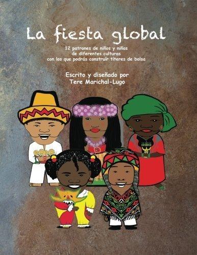 La fiesta global: 12 patrones de niños y niñas de diferentes culturas con los que podrás construír títeres de bolsa (Volume 1) (Spanish Edition) by Tere Marichal-Lugo (2012-09-05)