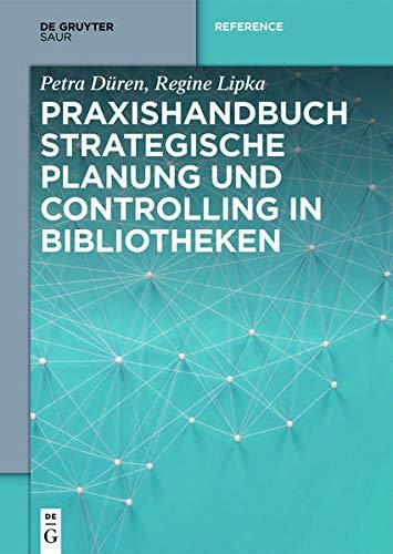 Praxishandbuch Strategische Planung und Controlling in Bibliotheken (De Gruyter Reference)