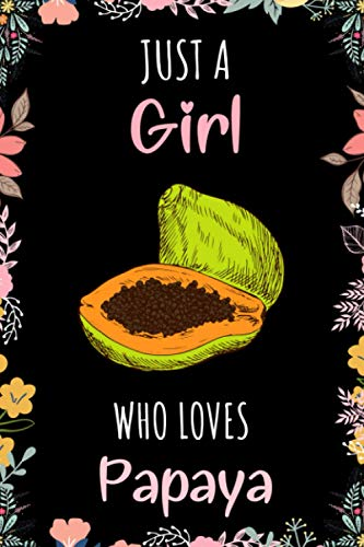 Just A Girl Who Loves Papaya Journal Notebook: Funny Wide Ruled Notebook Gift For Girls Who Loves Papaya - Perfect Gift For Papaya Lovers On Valentine ... - 6 x 9 Inches - 110 Lined Pages