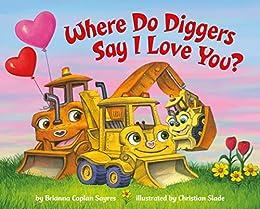 Where Do Diggers Say I Love You? (Where Do...Series) by [Brianna Caplan Sayres, Christian Slade]