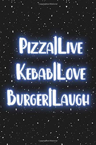PIZZA | live Kebab | love Burger | laugh: Blank Wide lined Notebook, 120 Pages, 6 x 9 inches -A  Funny Journal for programmers, Perfect Present for Co ... , sons, family or friends for their Birthday.