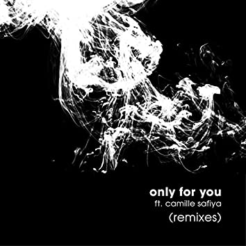 Only for You (feat. Camille Safiya) [Remixes]