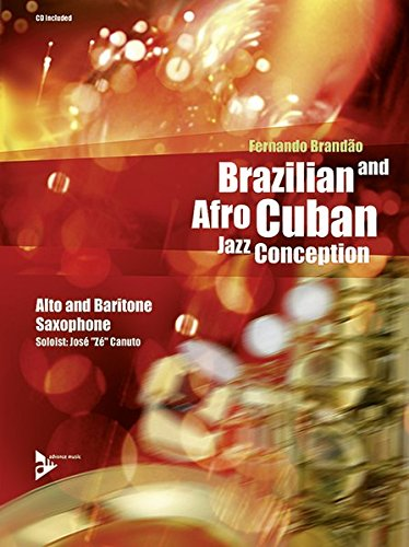 Brazilian and Afro-Cuban Jazz Conception: Alt-(Bariton)Saxophon. Lehrbuch mit CD.