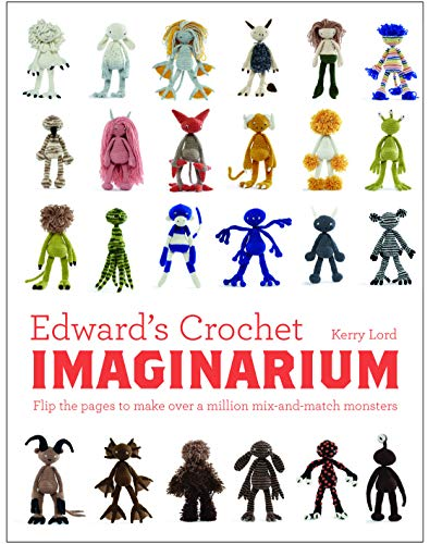 Edward's Crochet Imaginarium: Flip the pages to make over a million mix-and-match monsters: 1 (Edward's Menagerie)