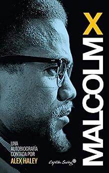 Autobiografía: Malcolm X. Contada por Alex Haley (Ensayo) de [Malcolm X, César Guidini, Gemma Moral]