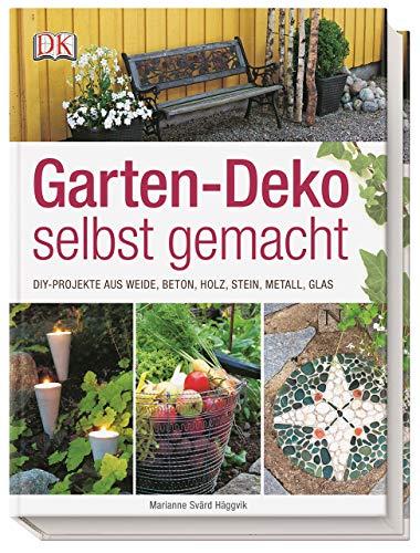 Garten-Deko selbst gemacht: DIY-Projekte aus Weide, Beton, Holz, Stahl, Metall, Glas