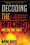 Decoding the Antichrist and the End Times - What the Bible Says and What the Future Holds
