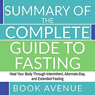 Summary of The Complete Guide to Fasting: Heal Your Body Through Intermittent, Alternate-Day, and Extended Fasting cover art