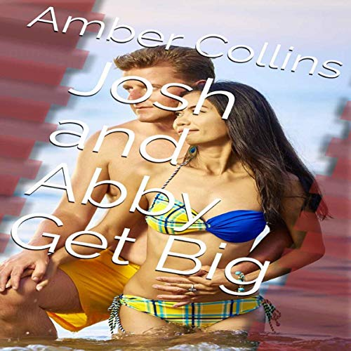 Josh and Abby Get Big Audiobook By Amber Collins cover art