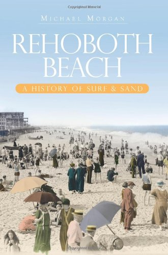 Rehoboth Beach: A History of Surf & Sand (Brief History)
