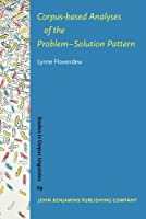 Corpus-based Analyses of the Problem-Solution Pattern: A Phraseological Approach (Studies in Corpus Linguistics)