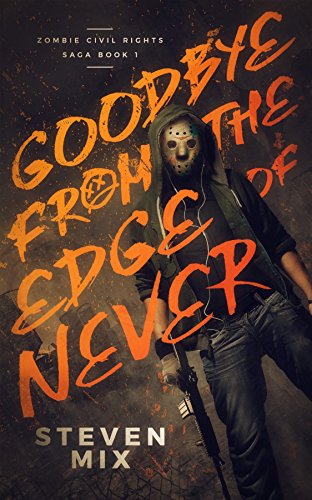 Goodbye from the Edge of Never (Zombie Civil Rights Saga Book 1)