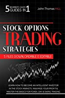 Stock Options Trading Strategies: 5 Beginner's Quick Guides in 1 Learn How To Become an Intelligent Investor in the Stock Markets. Maximize Your Profit and Master the Basics for Forex, Day and Swing Trading
