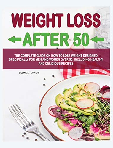 Weight Loss After 50: The Complete Guide on How to Lose Weight Dеsigned Specifically for Mеn and Women Over 50, Including...