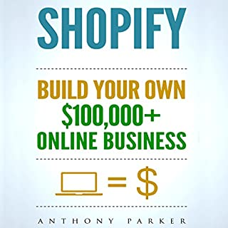 Shopify     How to Make Money Online & Build Your Own $100,000+ Shopify Online Business              Written by:                                                                                                                                 Anthony Parker                               Narrated by:                                                                                                                                 Jack Noble                      Length: 2 hrs and 25 mins     1 rating     Overall 5.0