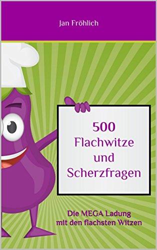 500 Flachwitze und Scherzfragen: Die MEGA Ladung mit den flachsten Witzen (Witzesammlung, Witze Deutsch, Witze für Kinder, Erstleser Kindle, witzig, witze ... ab 8) (Witze Collection 1) (German Edition)