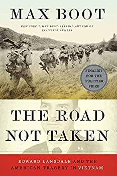 The Road Not Taken  Edward Lansdale and the American Tragedy in Vietnam