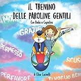 Il Trenino delle Paroline Gentili, con Bimba e Cagnolino: Favola illustrata per bambini! Una fantastica avventura alla scoperta della gentilezza e della condivisione, in più tanti disegni da colorare!