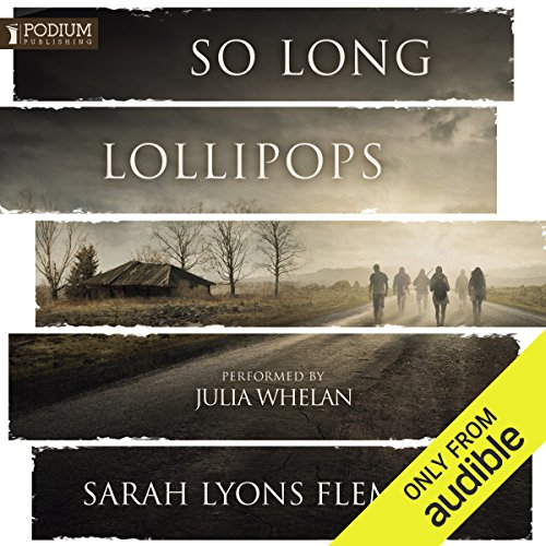 So Long, Lollipops     The Free Until The End of the World Novella              By:                                                                                                                                 Sarah Lyons Fleming                               Narrated by:                                                                                                                                 Julia Whelan                      Length: 3 hrs and 12 mins     3,221 ratings     Overall 4.2