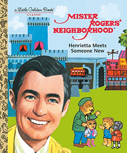 Mister Rogers' Neighborhood: Henrietta Meets Someone New (Little Golden Book)