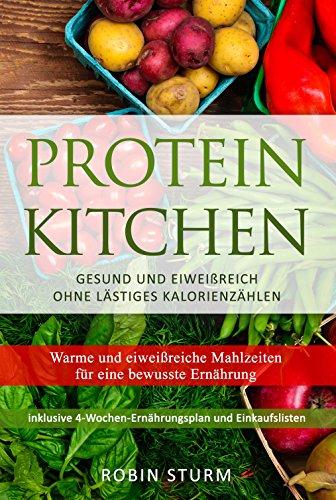Protein Kitchen: Warme und eiweißreiche Mahlzeiten für eine bewusste Ernährung