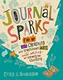 Journal Sparks: Fire Up Your Creativity with Spontaneous Art, Wild Writing, and Inventive Thinking
