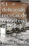 51 deliciosas recetas de repostería europea: Las mejores recetas tradicionales y modernas. Deliciosas, sin complicaciones y sostenibles.