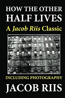 How the Other Half Lives: A Jacob Riis Classic (Including Photography)