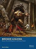Broken Legions: Fantasy Skirmish Wargames in the Roman Empire: 15 (Osprey Wargames)