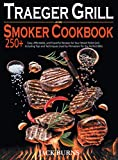 Traeger Grill and Smoker Cookbook: 250+ Easy, Affordable, and Flavorful Recipes for Your Wood Pellet Grill, Including Tips and Techniques Used by Pitmasters for the Perfect BBQ