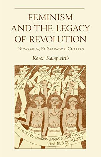 Feminism and the Legacy Of Revolution: Nicaragua, El Salvador, Chiapas (RESEARCH IN INTERNATIONAL STUDIES LATIN AMERICA SERIES, Band 43)