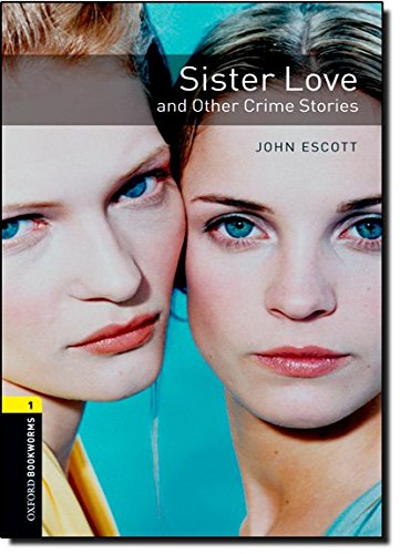 Sister Love and Other Crime Stories: Stage 1 (Oxford Bookworms Library: Crime & Mystery)
