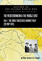 Mediterranean and Middle East Volume I: The Early Successes Against Italy (to May 1941). HISTORY OF THE SECOND WORLD WAR: UNITED KINGDOM MILITARY SERIES: OFFICIAL CAMPAIGN HISTORY