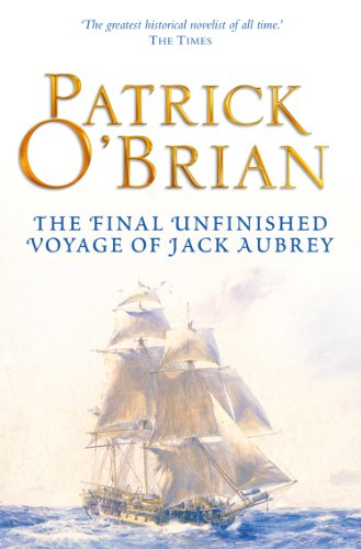 The Final, Unfinished Voyage of Jack Aubrey (Aubrey/Maturin Series, Book 21) (Aubrey & Maturin series) (English Edition)