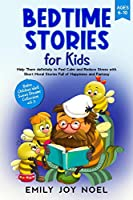 Bedtime Stories for Kids: Help Them Definitely to Feel Calm and Reduce Stress with Short Moral Stories Full of Happiness and Fantasy (Raise Children Well Sweet Dreams Collection)