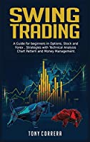 Swing Trading: A Guide for beginners in Options, Stock and Forex, Strategies with Technical Analysis, Chart Pattern and Money Management . (Trading Hardcover)