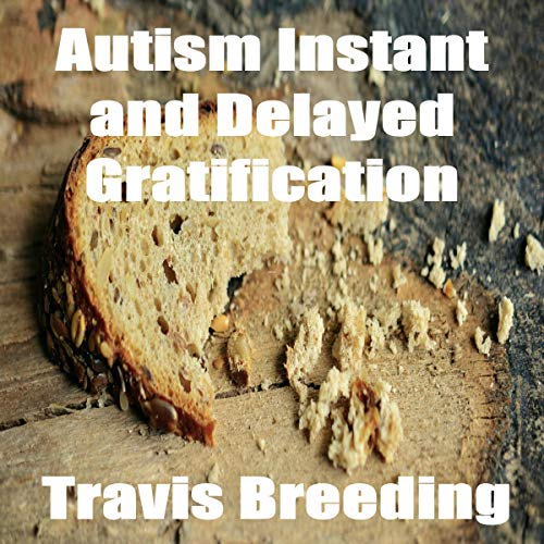 Autism: Instant and Delayed Gratification audiobook cover art
