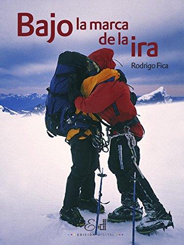 Bajo la Marca de la ira: El desafío por ser los primeros hombres en cruzar longitudinalmente el Campo de Hielo Sur (Spanish Edition)