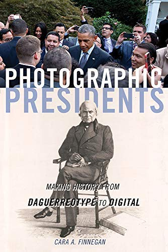 Photographic Presidents: Making History from Daguerreotype to Digital (English Edition)